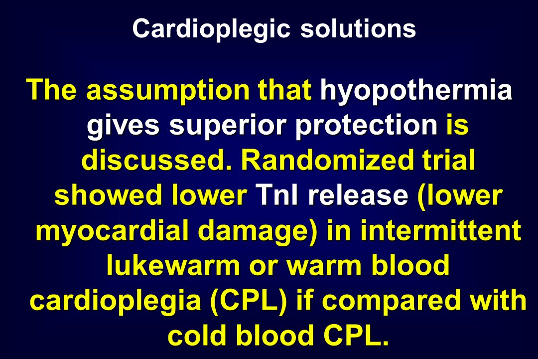 The assumption that hyopothermia gives superior protection is discussed. Randomized trial showed lower TnI release (lower myocardial damage) in interm