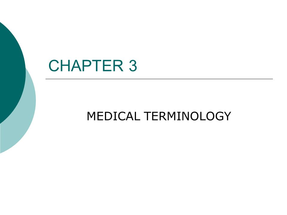 CHAPTER 3 MEDICAL TERMINOLOGY