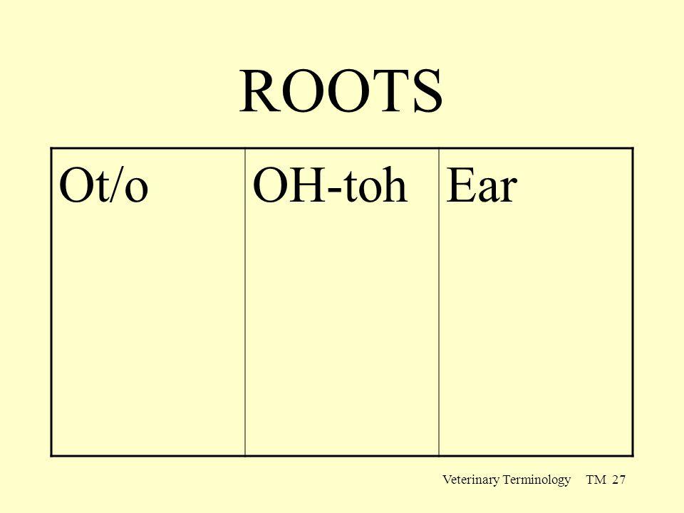 Veterinary Terminology TM 27 ROOTS Ot/oOH-tohEar