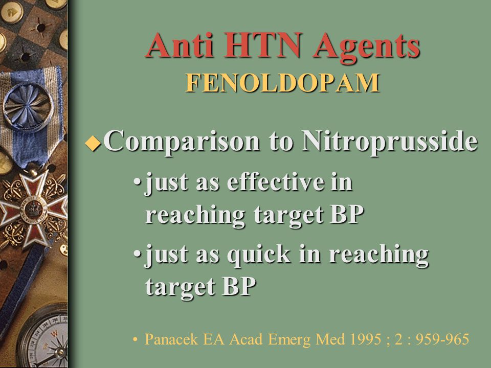 Anti HTN Agents FENOLDOPAM u Ideal Characteristics –effective –predictable onset –easily titratable –few side effects –metabolically inert