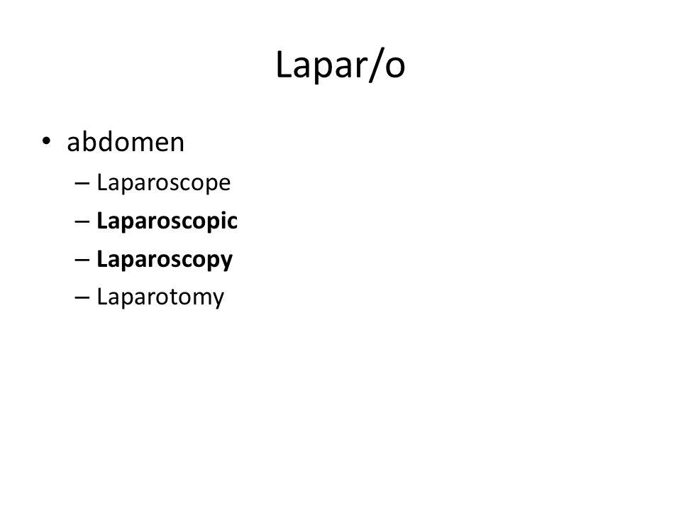 Lapar/o abdomen – Laparoscope – Laparoscopic – Laparoscopy – Laparotomy