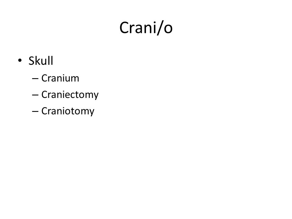 Crani/o Skull – Cranium – Craniectomy – Craniotomy