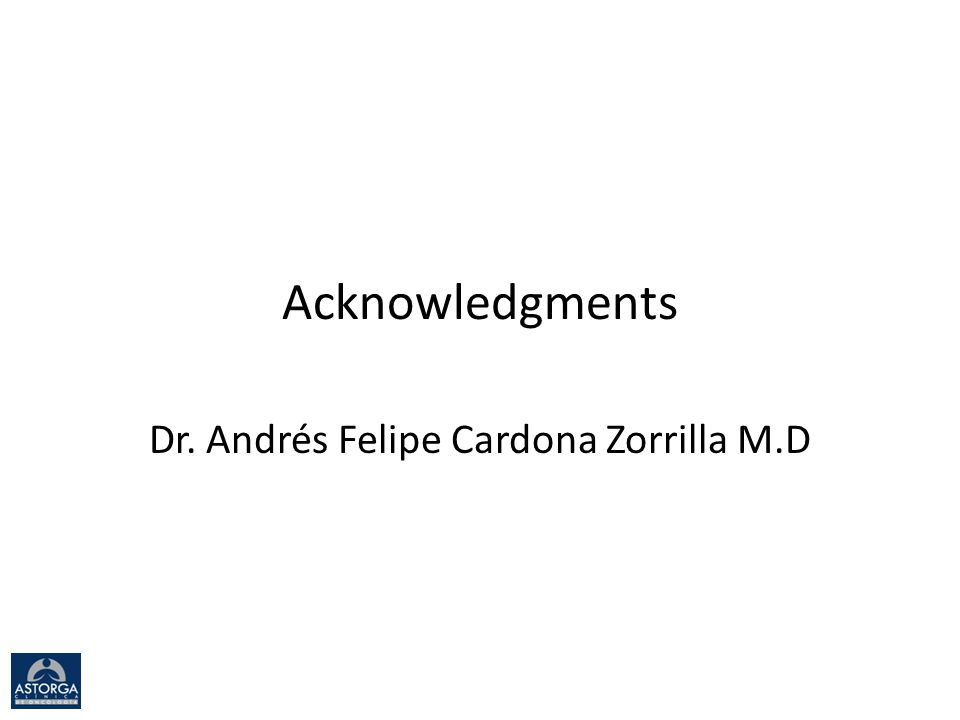 Acknowledgments Dr. Andrés Felipe Cardona Zorrilla M.D