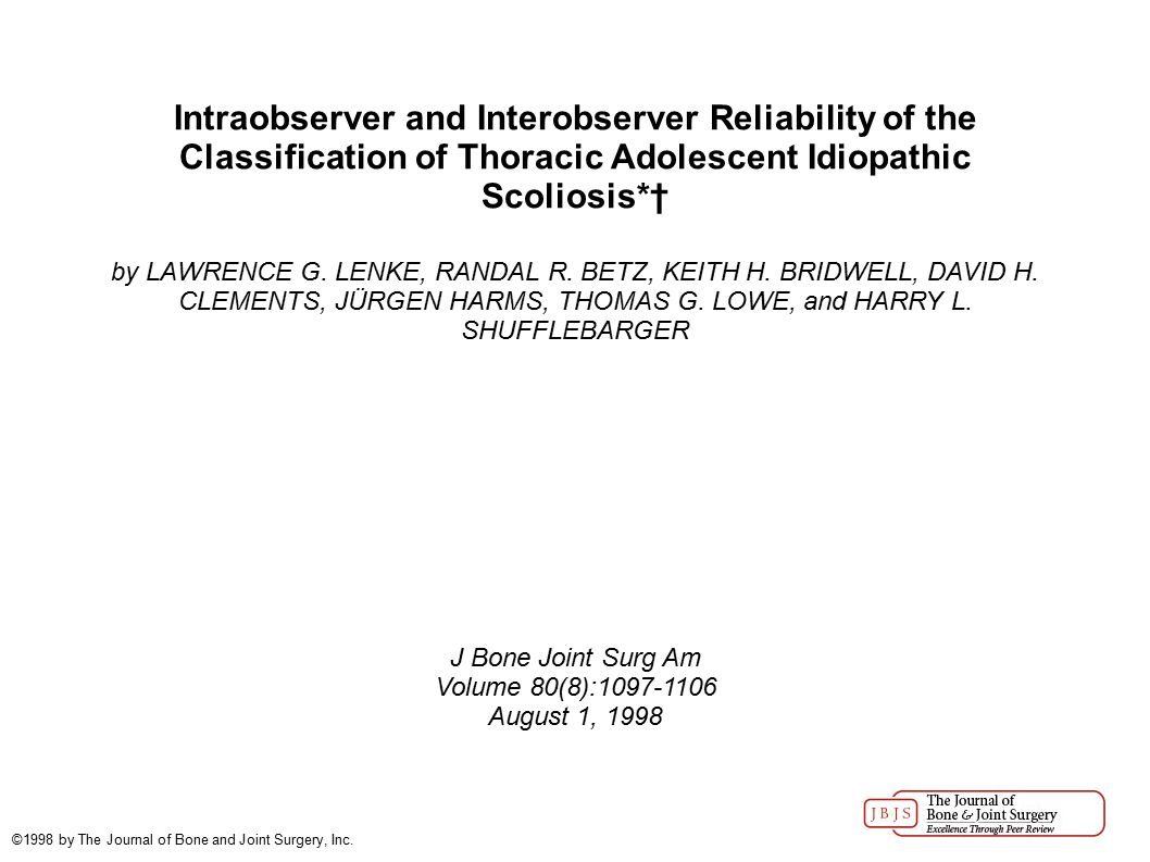 Intraobserver and Interobserver Reliability of the Classification of Thoracic Adolescent Idiopathic Scoliosis*† by LAWRENCE G. LENKE, RANDAL R. BETZ,