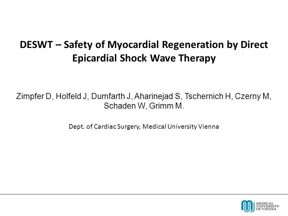 DESWT – Safety of Myocardial Regeneration by Direct Epicardial Shock Wave Therapy Zimpfer D, Holfeld J, Dumfarth J, Aharinejad S, Tschernich H, Czerny M, Schaden W, Grimm M.
