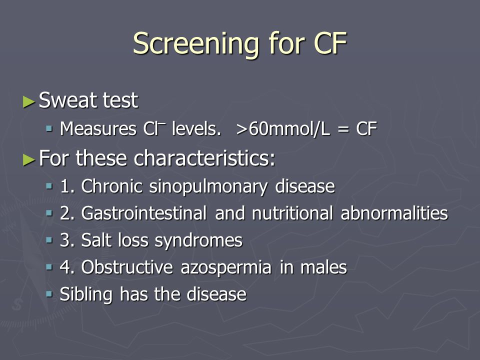 Screening for CF ► Sweat test  Measures Cl ¯ levels.