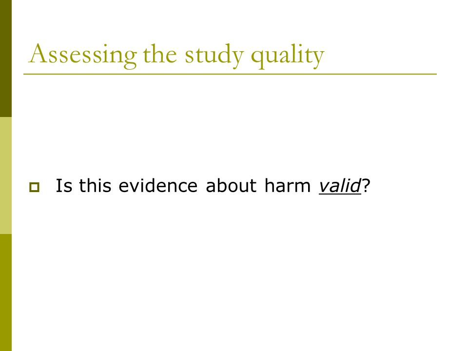 Assessing the study quality  Is this evidence about harm valid