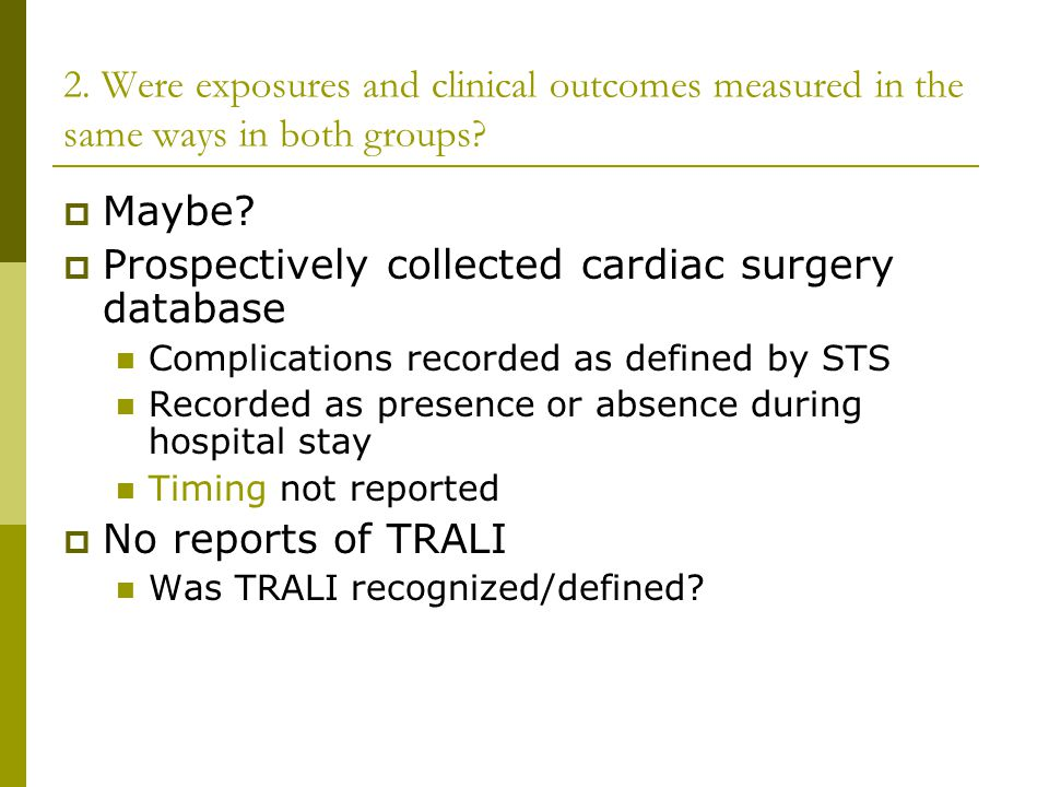 2. Were exposures and clinical outcomes measured in the same ways in both groups.