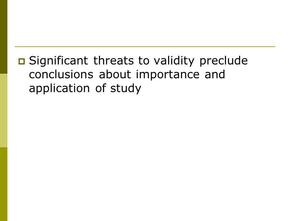  Significant threats to validity preclude conclusions about importance and application of study