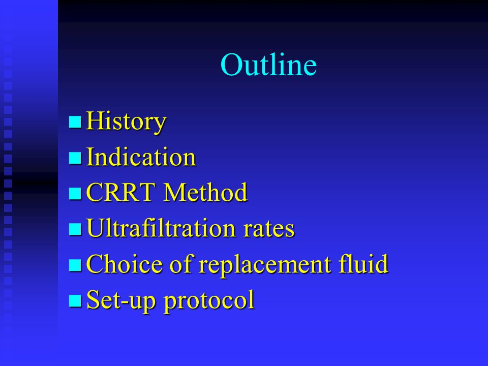 Outline History History Indication Indication CRRT Method CRRT Method Ultrafiltration rates Ultrafiltration rates Choice of replacement fluid Choice o