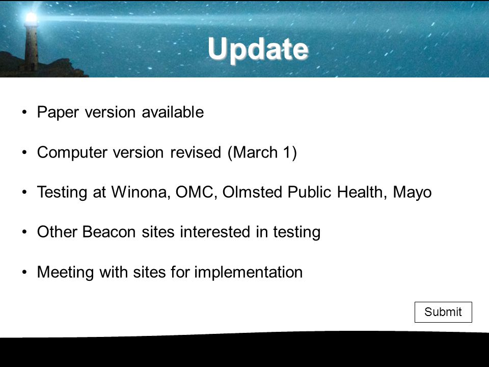 Paper version available Computer version revised (March 1) Testing at Winona, OMC, Olmsted Public Health, Mayo Other Beacon sites interested in testing Meeting with sites for implementation Submit Update