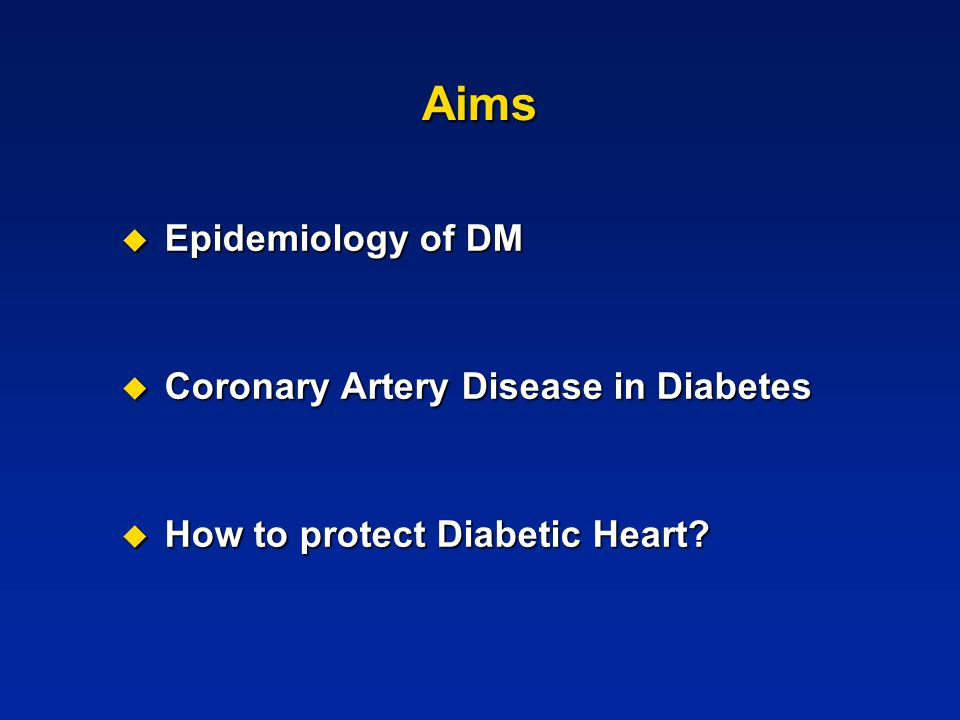 Aims  Epidemiology of DM  Coronary Artery Disease in Diabetes  How to protect Diabetic Heart?
