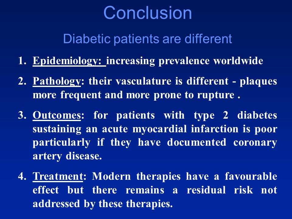Conclusion Diabetic patients are different 1.Epidemiology: increasing prevalence worldwide 2.Pathology: their vasculature is different - plaques more