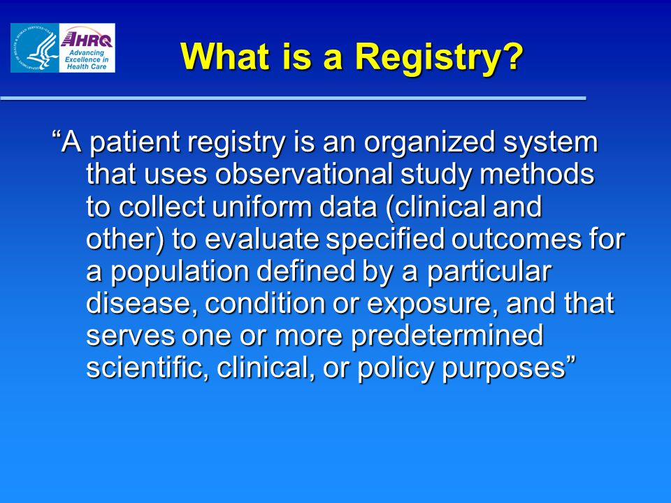 AHA Recommendations for the Future of Registries AHA recommends that data quality reports from clinical registries should be made public AHA recommends that data quality reports from clinical registries should be made public AHA recommends that policy makers should promote the linkage of clinical registries to supplemental data AHA recommends that policy makers should promote the linkage of clinical registries to supplemental data – Key issue: interoperability among clinical registries, health information technology systems and databases with administrative claims, lab data and imaging data AHA recommends that government entities and private payers should financially support clinical registries as a means to promote efficient and high quality care AHA recommends that government entities and private payers should financially support clinical registries as a means to promote efficient and high quality care – Key issue: Savings from standardized data collection rather than individual data collection for pay-for-performance system – AHA recommends that these registries be leveraged for comparative effectiveness research and for postmarket evaluation by device and pharmaceutical companies SOURCE; Bufalino VJ et al.