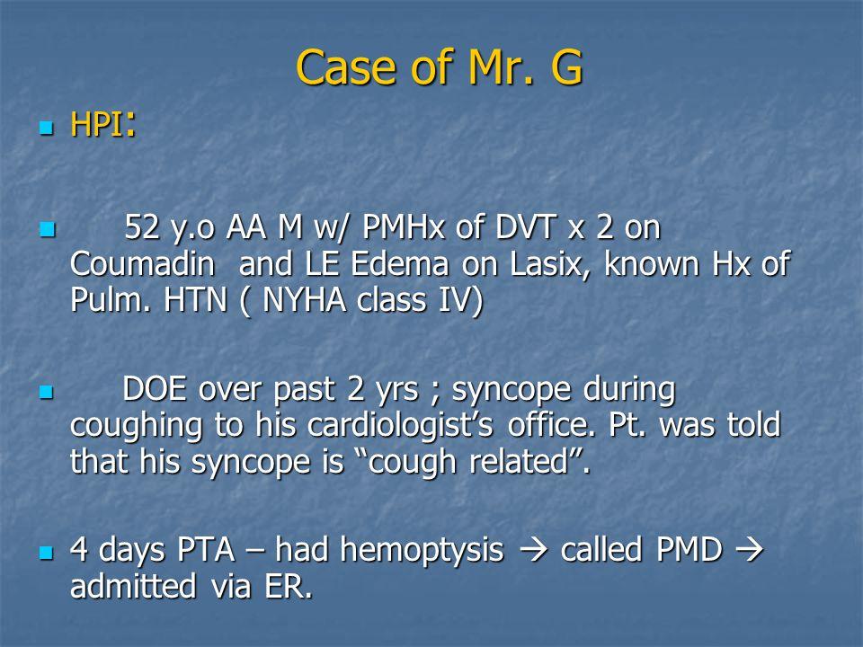 ROS: DOE(+), no CP, melena, recent bronchitis, PNA, prior hemoptysis, prior syncope, wt.