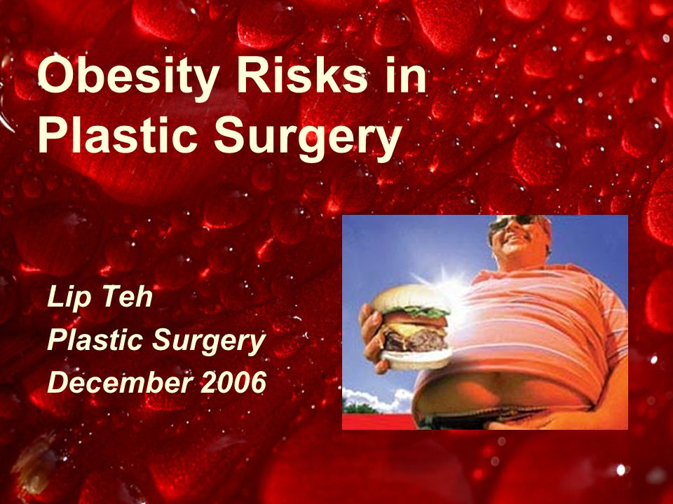Obesity and Body Contouring Sanger (Ann Plast Surg 2006) –Retrospective study, n=26 post massive weight loss –27% wound complications(seromas, hematoma, infection, and fat necrosis) –increase in wound complications attributed to the inherent complications seen with obese patients.