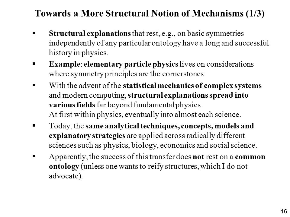 16  Structural explanations that rest, e.g., on basic symmetries independently of any particular ontology have a long and successful history in physics.