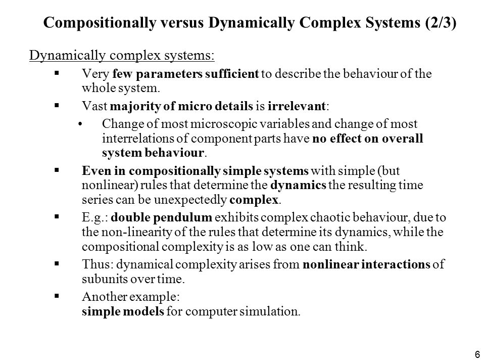 6 Dynamically complex systems:  Very few parameters sufficient to describe the behaviour of the whole system.