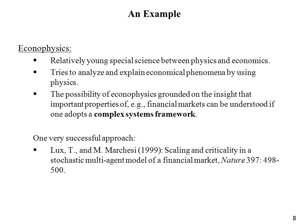 8 Econophysics:  Relatively young special science between physics and economics.