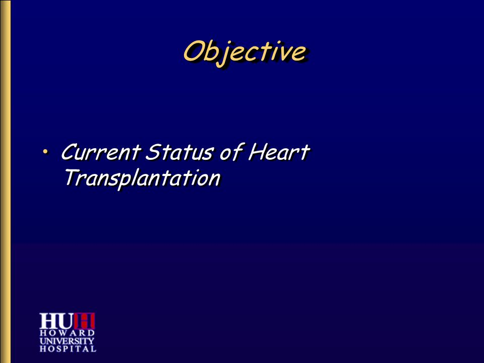 ObjectiveObjective Current Status of Heart Transplantation