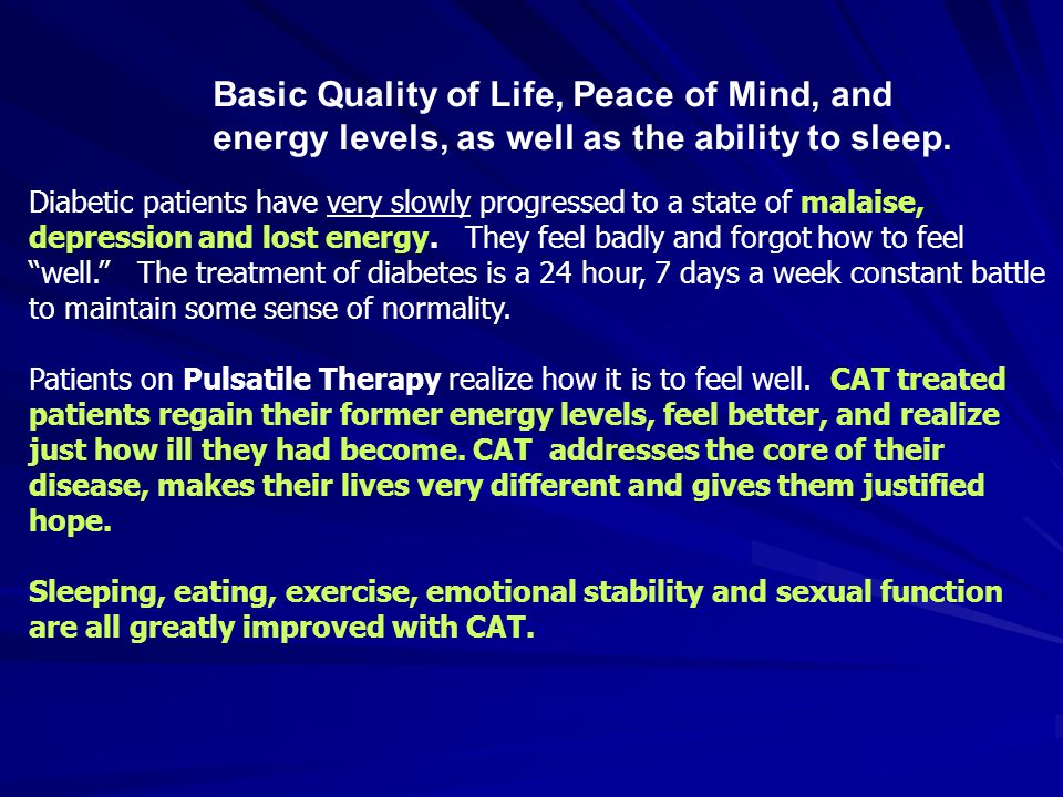 Diabetic patients have very slowly progressed to a state of malaise, depression and lost energy.