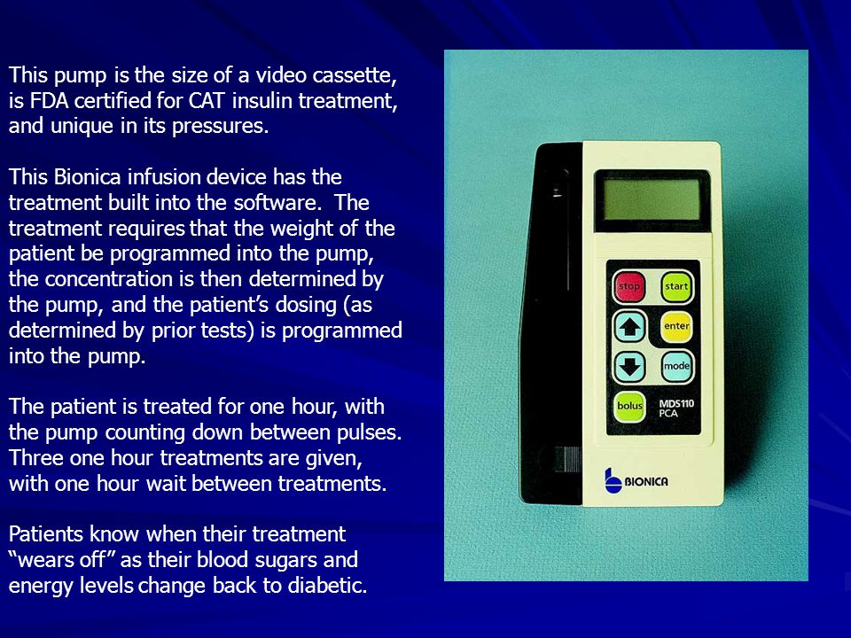 This pump is the size of a video cassette, is FDA certified for CAT insulin treatment, and unique in its pressures.