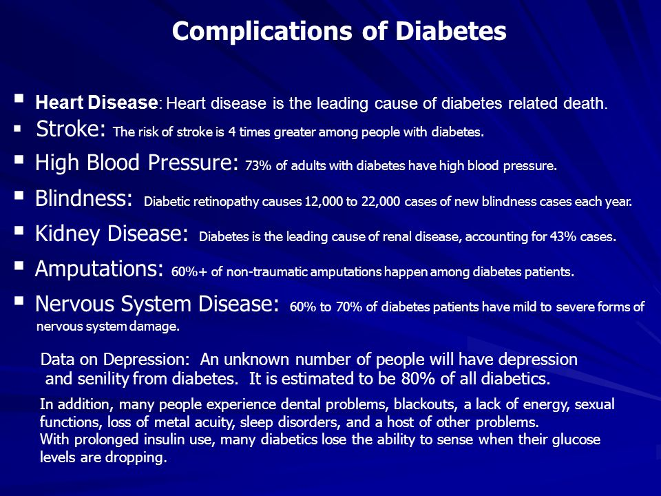 Complications of Diabetes  Heart Disease : Heart disease is the leading cause of diabetes related death.