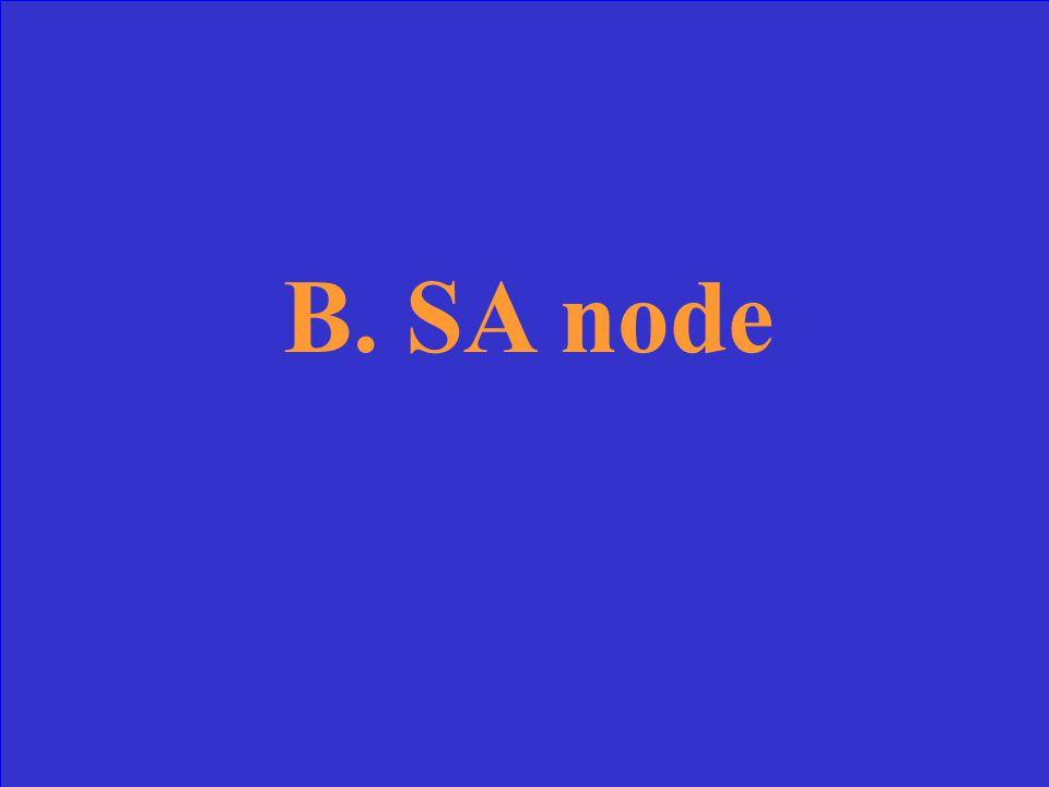Pacemaker of the heart: a.AV node b.SA node c.Bundle of His