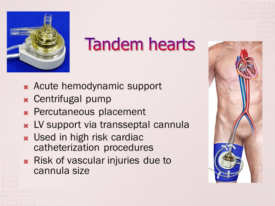  Acute hemodynamic support  Centrifugal pump  Percutaneous placement  LV support via transseptal cannula  Used in high risk cardiac catheterizati