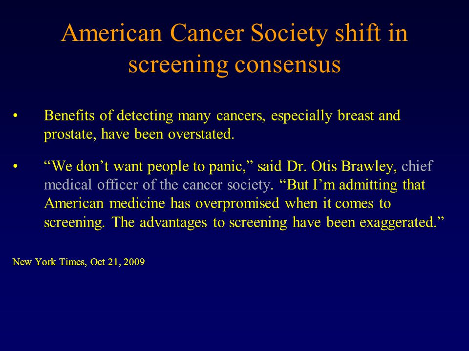 American Cancer Society shift in screening consensus Benefits of detecting many cancers, especially breast and prostate, have been overstated.