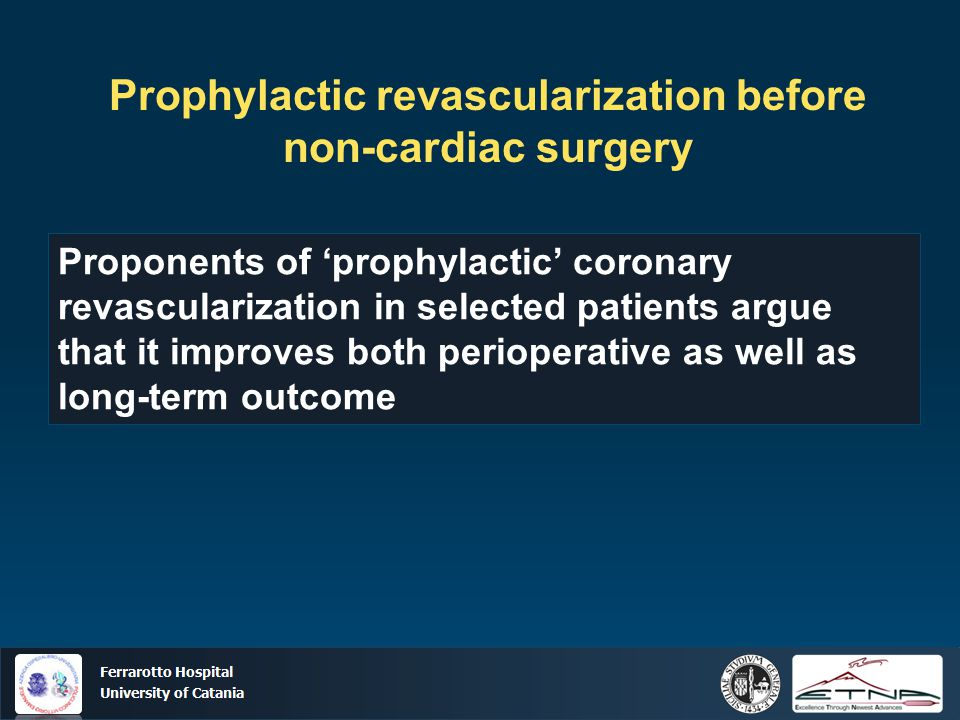 Ospedale Ferrarotto Università di Catania Proponents of 'prophylactic' coronary revascularization in selected patients argue that it improves both per