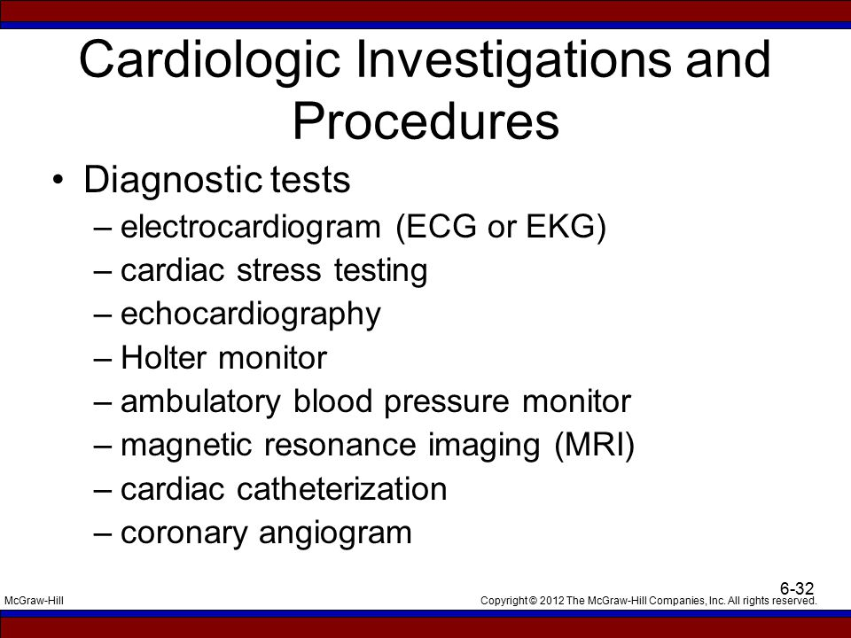 Copyright © 2012 The McGraw-Hill Companies, Inc. All rights reserved.McGraw-Hill 6-32 Cardiologic Investigations and Procedures Diagnostic tests –elec