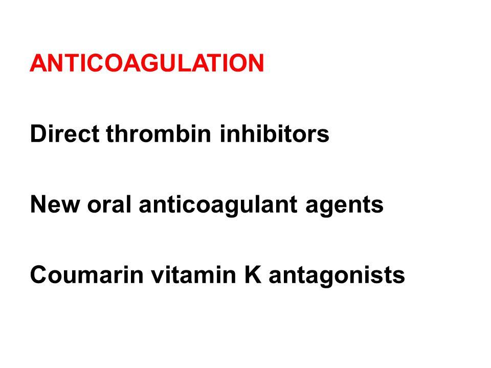 ANTICOAGULATION Direct thrombin inhibitors New oral anticoagulant agents Coumarin vitamin K antagonists