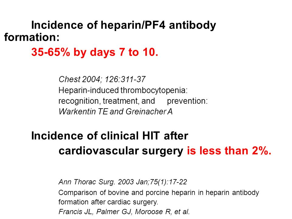 Incidence of heparin/PF4 antibody formation: 35-65% by days 7 to 10.