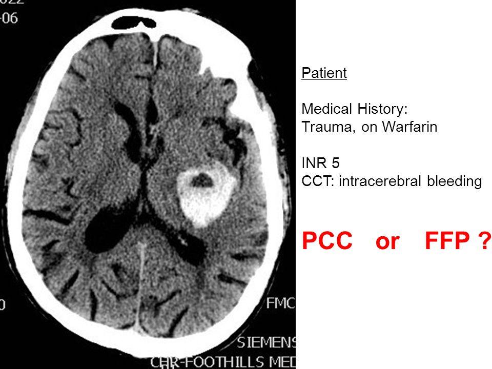 Patient Medical History: Trauma, on Warfarin INR 5 CCT: intracerebral bleeding PCCorFFP ?