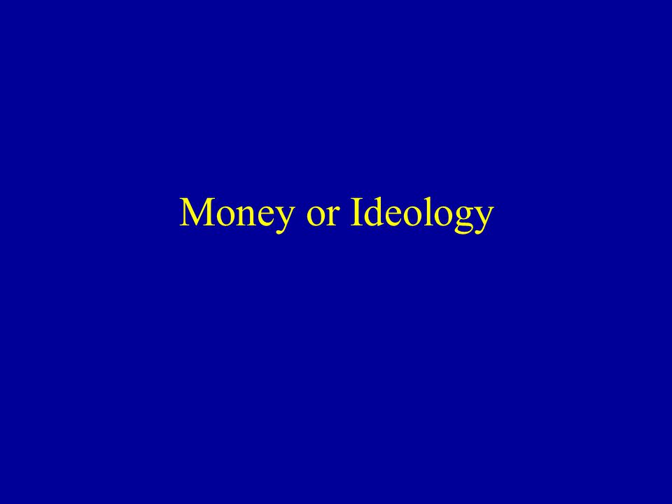 Money or Ideology
