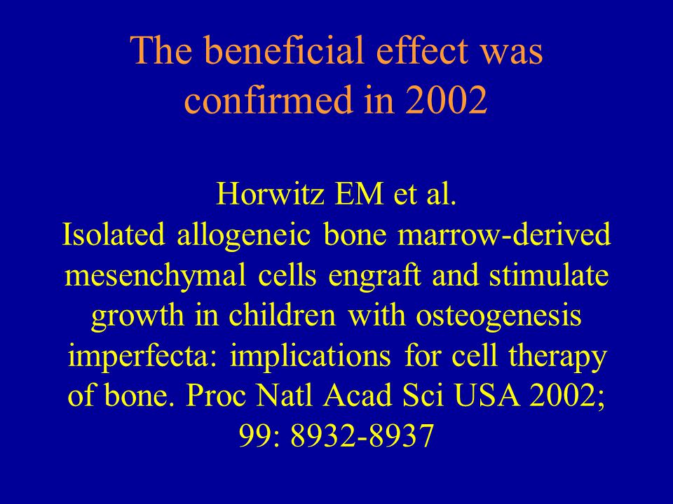 The beneficial effect was confirmed in 2002 Horwitz EM et al. Isolated allogeneic bone marrow-derived mesenchymal cells engraft and stimulate growth i