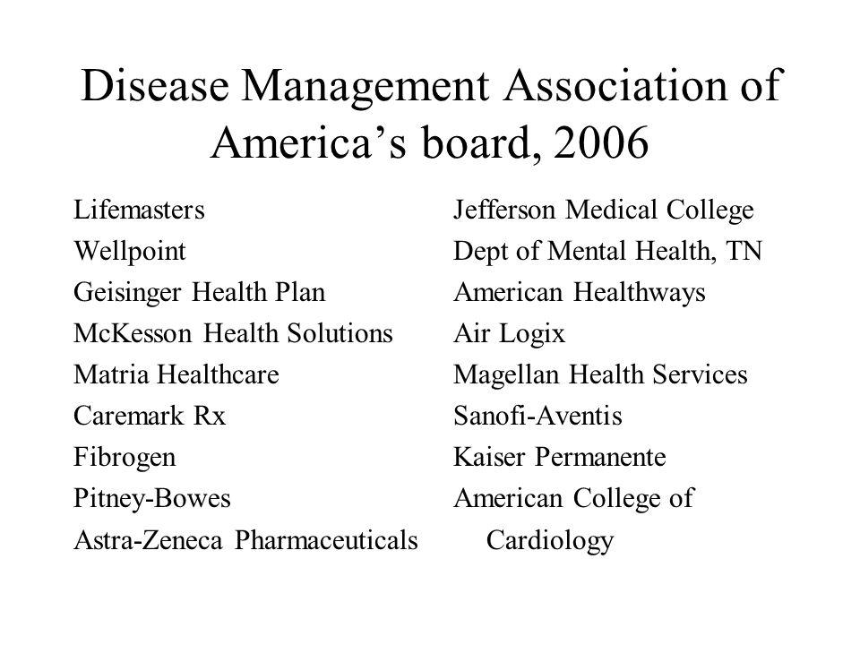 Disease Management Association of America's board, 2006 Lifemasters Jefferson Medical College Wellpoint Dept of Mental Health, TN Geisinger Health Pla