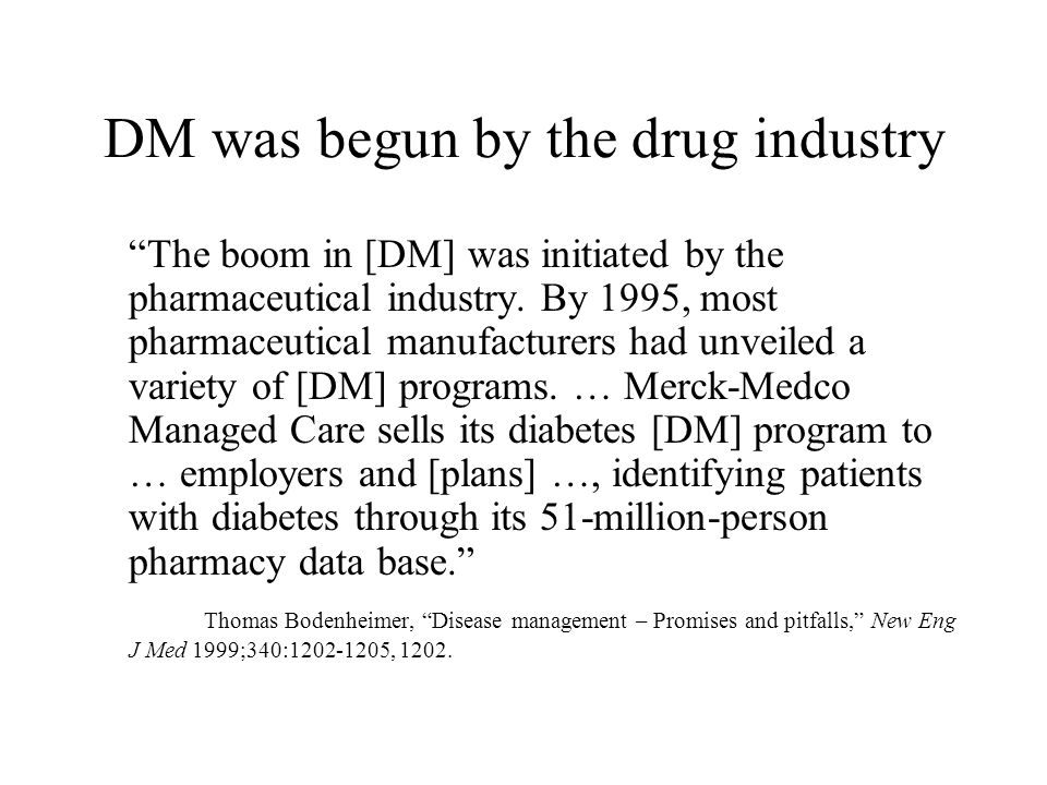 """DM was begun by the drug industry """"The boom in [DM] was initiated by the pharmaceutical industry. By 1995, most pharmaceutical manufacturers had unvei"""