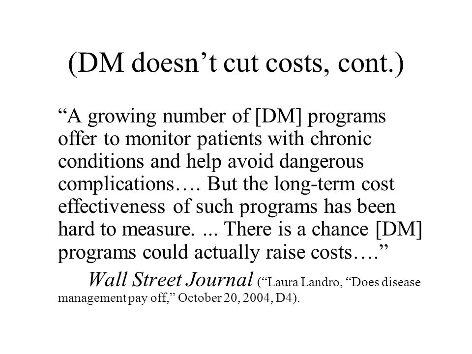 """(DM doesn't cut costs, cont.) """"A growing number of [DM] programs offer to monitor patients with chronic conditions and help avoid dangerous complicati"""