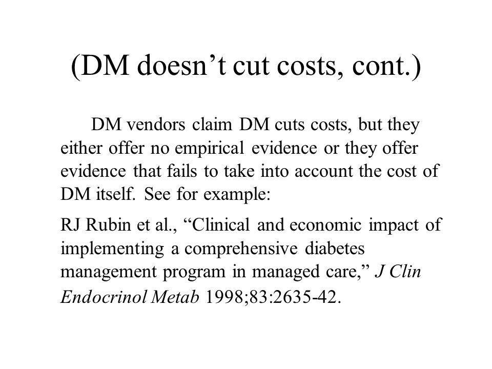 (DM doesn't cut costs, cont.) DM vendors claim DM cuts costs, but they either offer no empirical evidence or they offer evidence that fails to take in