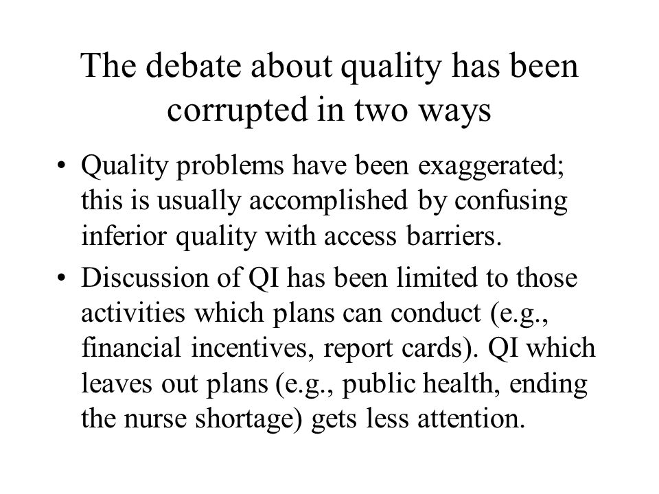 The debate about quality has been corrupted in two ways Quality problems have been exaggerated; this is usually accomplished by confusing inferior quality with access barriers.