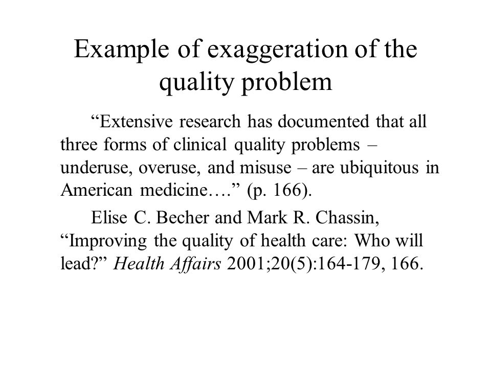Becher and Chassin offered this proof of ubiquitous inferior quality A 1998 Rand literature review finding 30- 40% underuse and 20-30% overuse, and malpractice studies finding, 1% misuse.