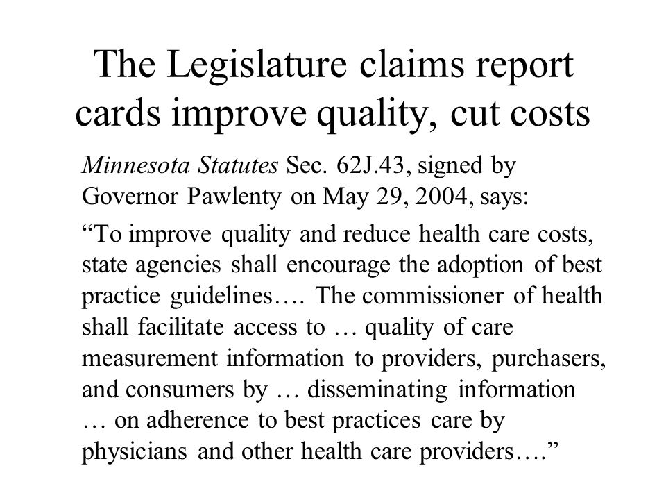 The Legislature claims report cards improve quality, cut costs Minnesota Statutes Sec.