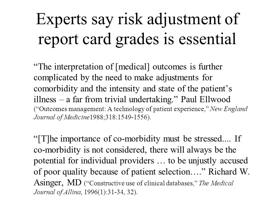 """Experts say risk adjustment of report card grades is essential """"The interpretation of [medical] outcomes is further complicated by the need to make ad"""