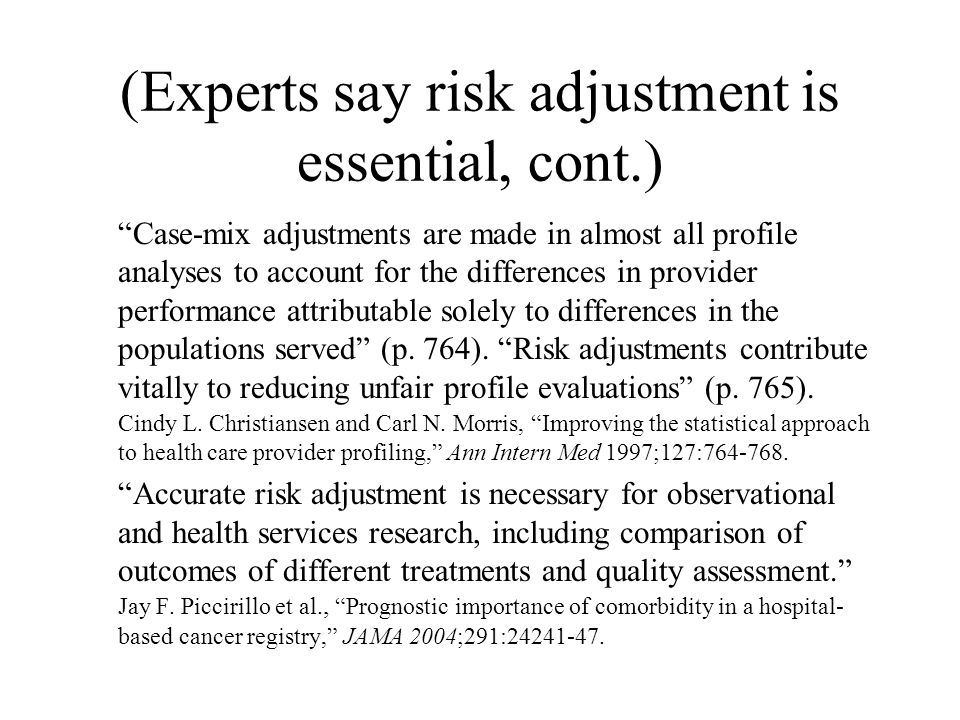 """(Experts say risk adjustment is essential, cont.) """"Case-mix adjustments are made in almost all profile analyses to account for the differences in prov"""