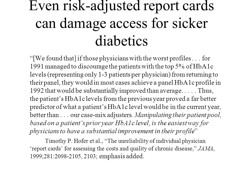 Even risk-adjusted report cards can damage access for sicker diabetics [We found that] if those physicians with the worst profiles...