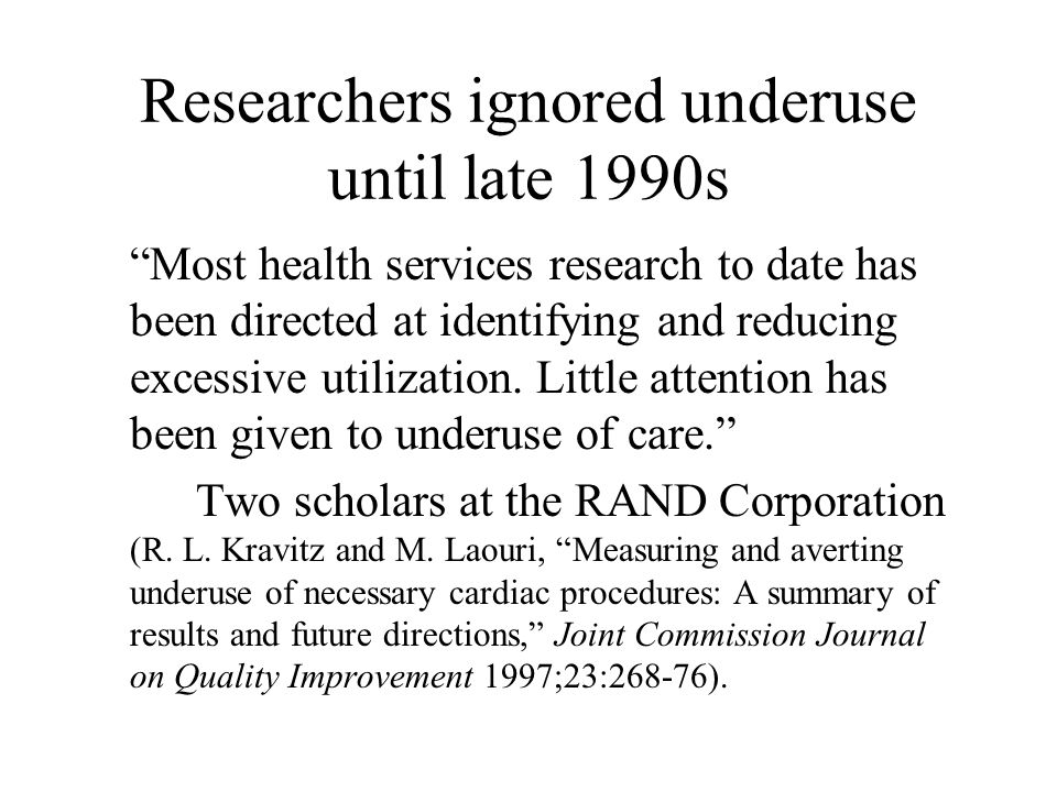 Example of misuse of the 2003 Rand study (conflating quality and access) [D]espite the extensive investment in developing clinical guidelines, most clinicians do not routinely integrate them into their practices.