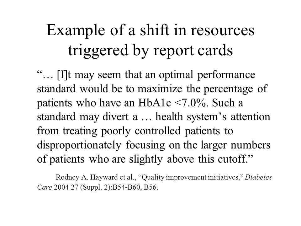 Example of a shift in resources triggered by report cards … [I]t may seem that an optimal performance standard would be to maximize the percentage of patients who have an HbA1c <7.0%.