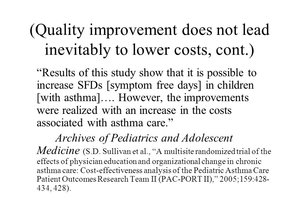 """(Quality improvement does not lead inevitably to lower costs, cont.) """"Results of this study show that it is possible to increase SFDs [symptom free da"""